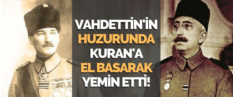 Vahdettin'in Huzurunda Kuran'a El Basarak Yemin Etti!