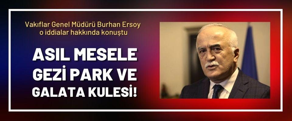 Vakıflar Genel Müdürü Burhan Ersoy o iddialar hakkında konuştu