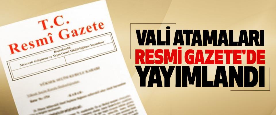 Vali Atamaları Resmi Gazete'de Yayımlandı