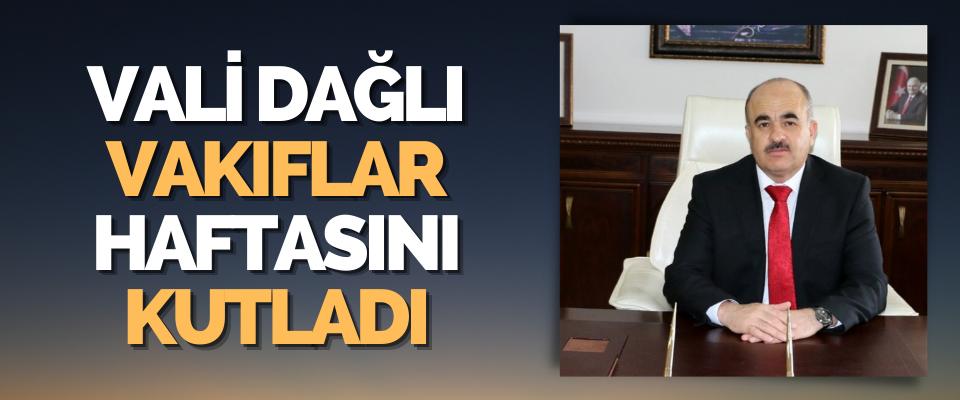 Vali Doç.Dr. Zülkif Dağlı Vakıflar Haftası'nı Kutladı