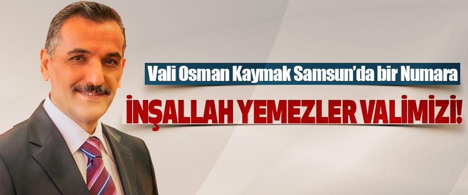 Vali Osman Kaymak Samsun'da bir Numara, İnşallah yemezler valimizi!