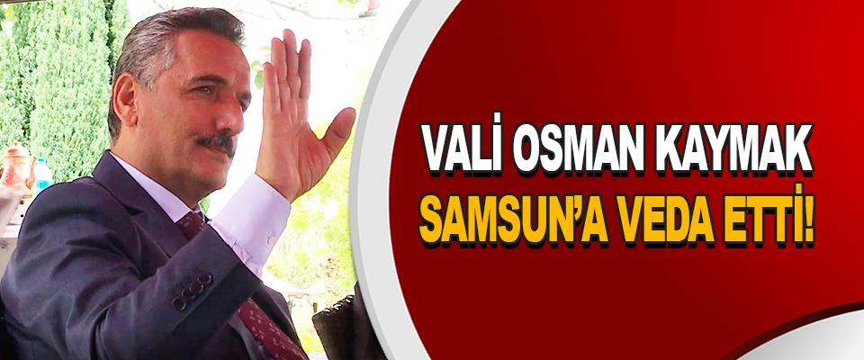 Vali Osman Kaymak Samsun'a Veda Etti!