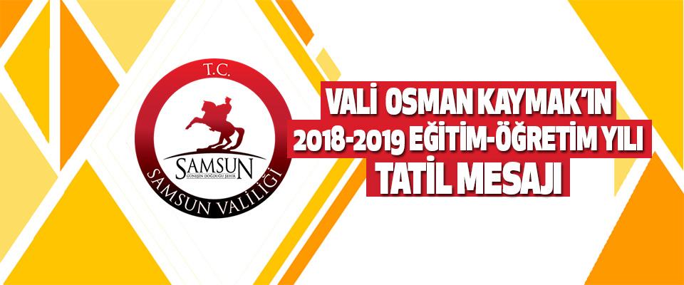 Vali Osman Kaymak'ın '2018-2019 Eğitim-Öğretim Yılı' Tatil Mesajı