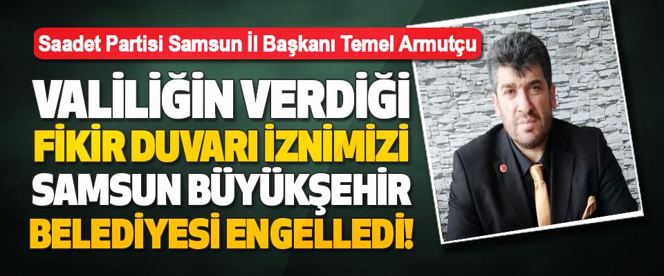 Valiliğin Verdiği Fikir Duvarı İznimizi Samsun Büyükşehir Belediyesi Engelledi!