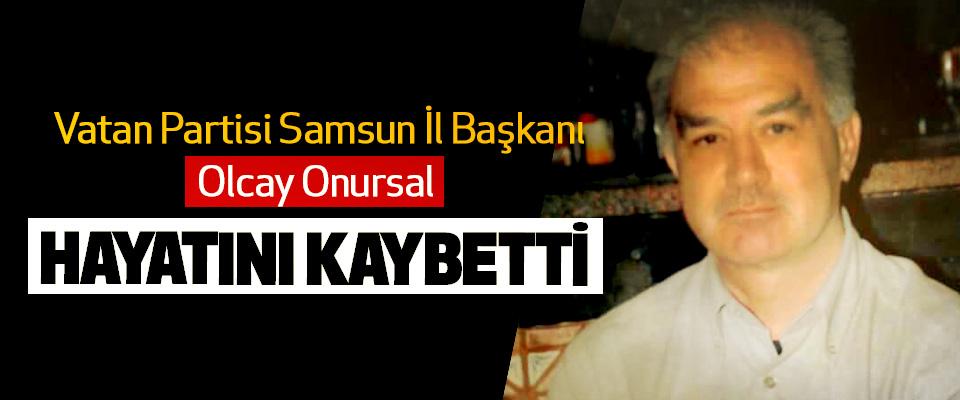 Vatan Partisi Samsun İl Başkanı Olcay Onursal hayatını kaybetti