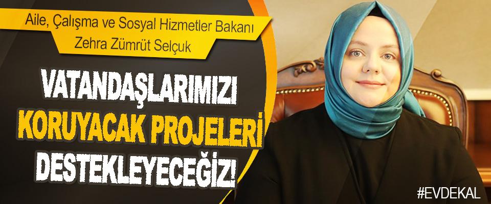 Vatandaşlarımızı Koruyacak Projeleri Destekleyeceğiz!