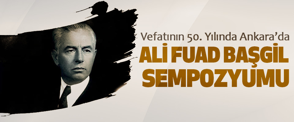 Vefatının 50. Yılında Ankara'da Ali Fuad Başgil Sempozyumu