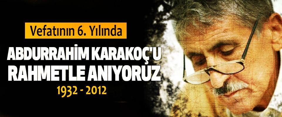 Vefatının 6. Yılında Abdurrahim Karakoç'u Rahmetle Anıyoruz