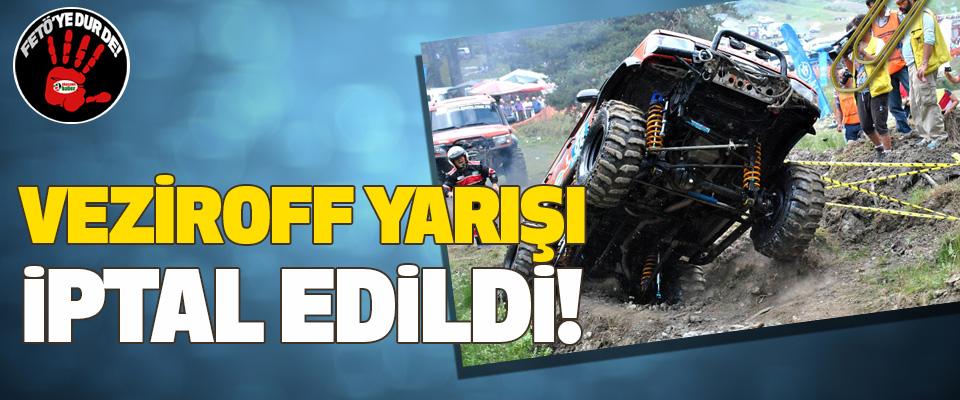 Veziroff yarışı iptal edildi!
