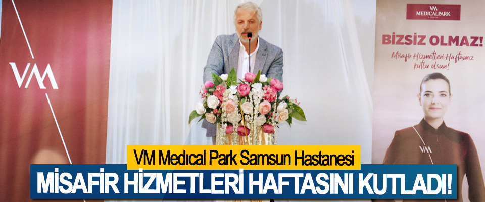 VM Medıcal Park Samsun Hastanesi Misafir hizmetleri haftasını kutladı!
