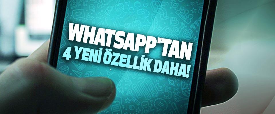 Whatsapp'tan 4 yeni özellik daha!