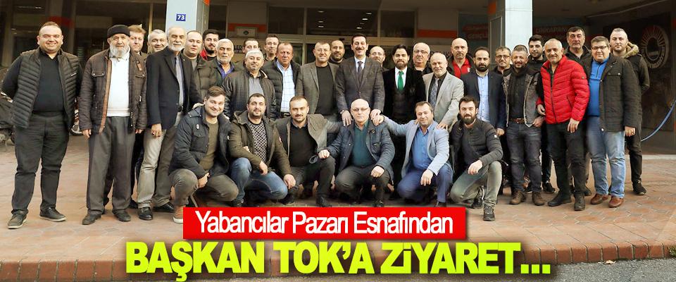 Yabancılar Pazarı Esnafından Başkan Tok'a Ziyaret…
