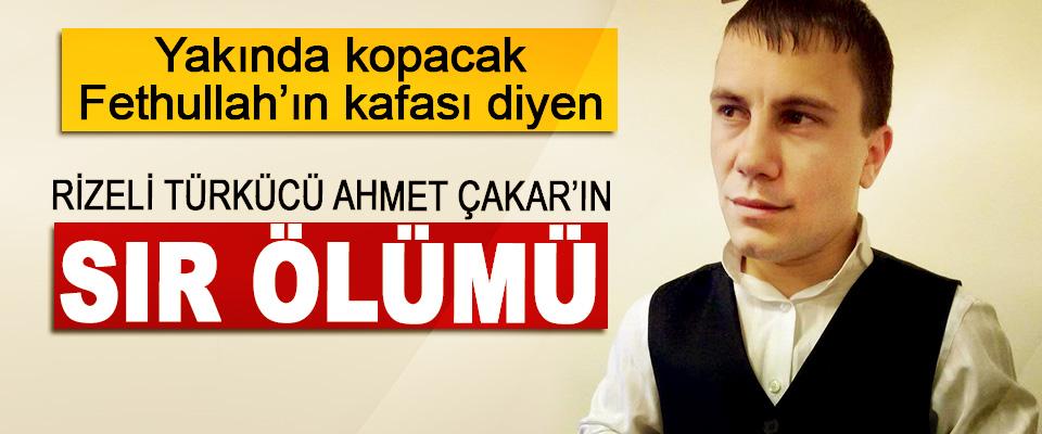 'Yakında kopacak Fethullah'ın kafası diyen Rizeli Türkücü Ahmet Çakar'ın Sır ölümü!