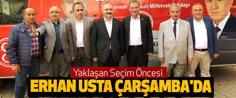 Yaklaşan Seçim Öncesi Erhan Usta Çarşamba'da