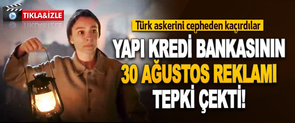 Yapı Kredi Bankasının 30 Ağustos Reklamı Tepki Çekti!