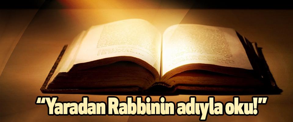 """""""Yaradan Rabbinin adıyla oku!"""""""