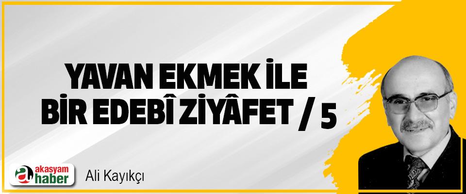 """""""Yavan Ekmek"""" İle Bir """"Edebî Ziyâfet""""/5"""