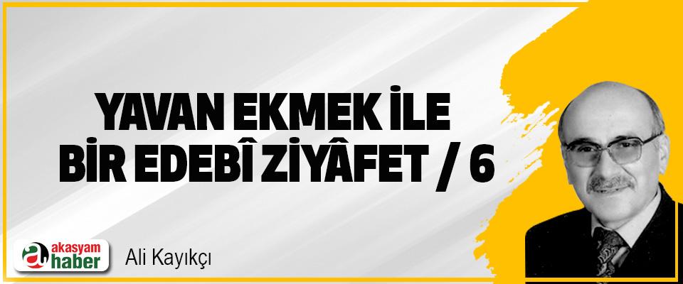 """""""Yavan Ekmek"""" İle Bir """"Edebî Ziyâfet""""/6"""