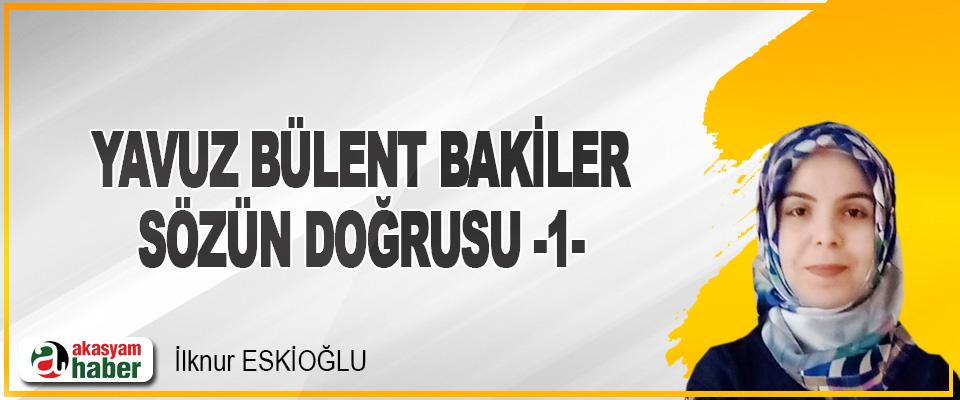 Yavuz Bülent Bakiler/ Sözün Doğrusu -1-