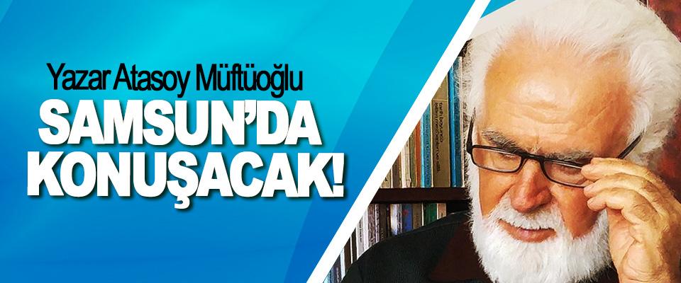 Yazar Atasoy Müftüoğlu Samsun'da Konuşacak!