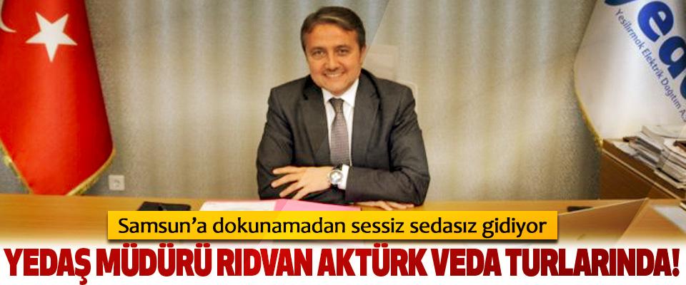 Yedaş müdürü Rıdvan Aktürk veda turlarında!