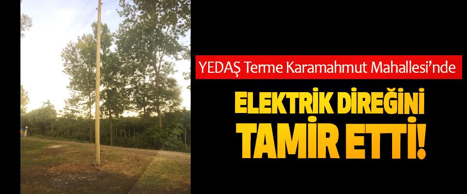 YEDAŞ Terme Karamahmut Mahallesi'nde Elektrik Direğini Tamir Etti!