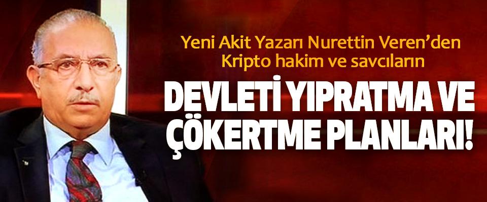 Yeni Akit Yazarı Nurettin Veren'den Kripto hakim ve savcıların Devleti yıpratma ve çökertme planları!