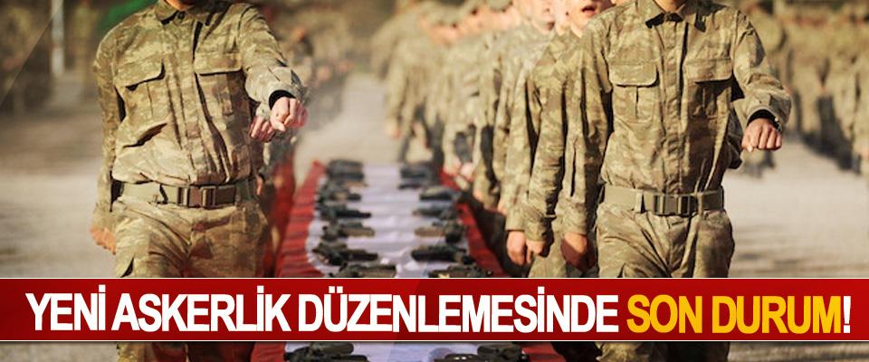 Yeni askerlik düzenlemesinde son durum!