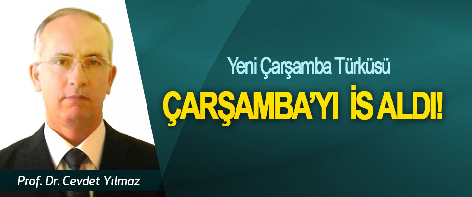 Yeni Çarşamba Türküsü: Çarşamba'yı  İs Aldı!