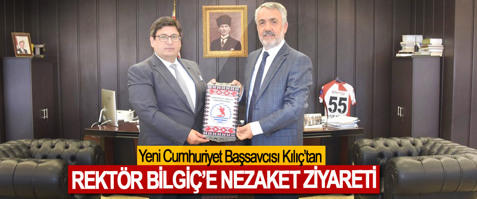 Yeni Cumhuriyet Başsavcısı Kılıç'tan Rektör Bilgiç'e Nezaket Ziyareti