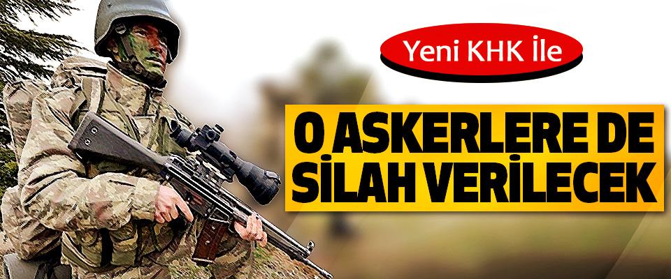 Yeni KHK İle O Askerlere De Silah Verilecek