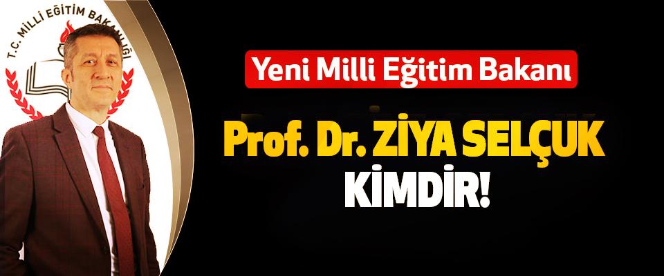 Yeni Milli Eğitim Bakanı Prof. Dr. Ziya Selçuk kimdir!