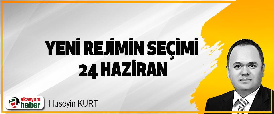 Yeni Rejimin Seçimi 24 Haziran