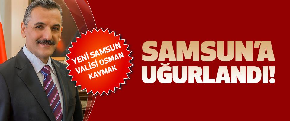 Yeni samsun valisi osman kaymak Samsun'a uğurlandı!