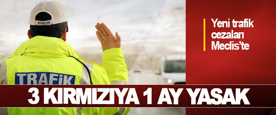 Yeni trafik cezaları Meclis'te 3 Kırmızıya 1 Ay Yasak