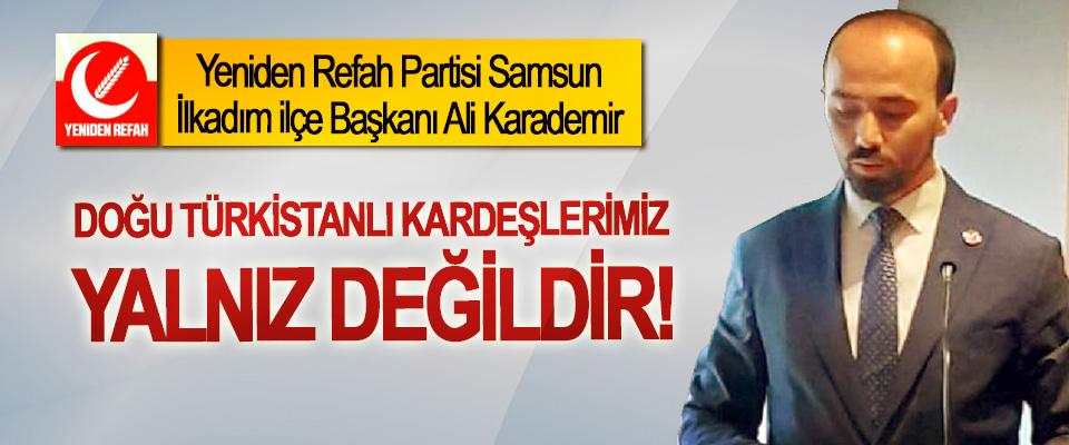 Yeniden Refah Partisi Samsun İlkadım ilçe Başkanı Ali Karademir:Doğu Türkistanlı kardeşlerimiz yalnız değildir!