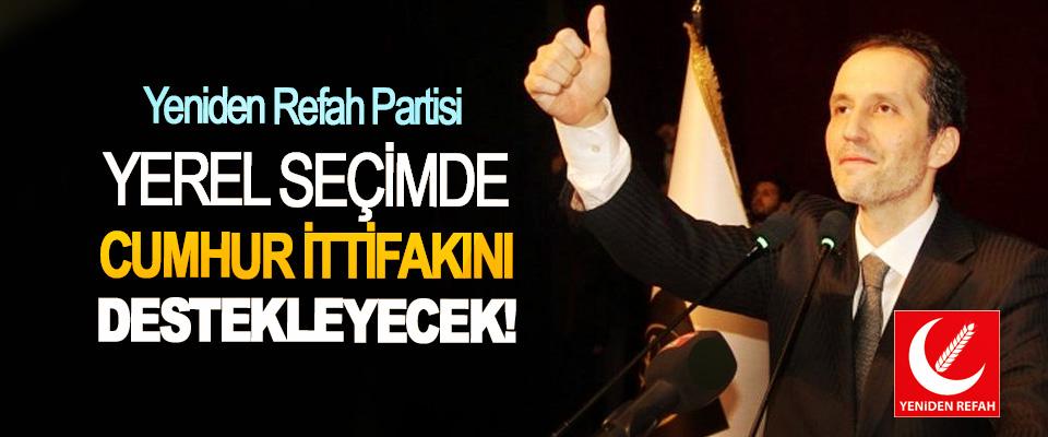 Yeniden Refah Partisi, Yerel seçimde cumhur ittifakını destekleyecek!