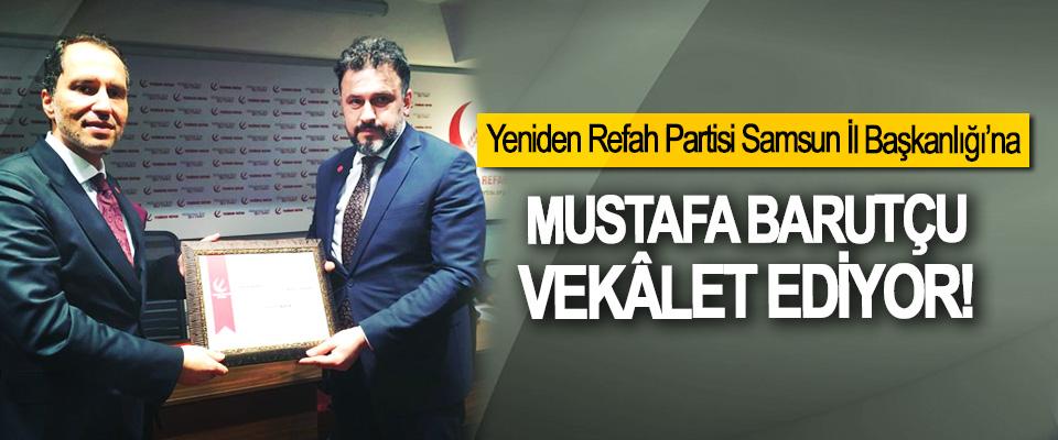 Yeniden Refah Partisi Samsun İl Başkanlığı'na Mustafa Barutçu Vekâlet Ediyor!