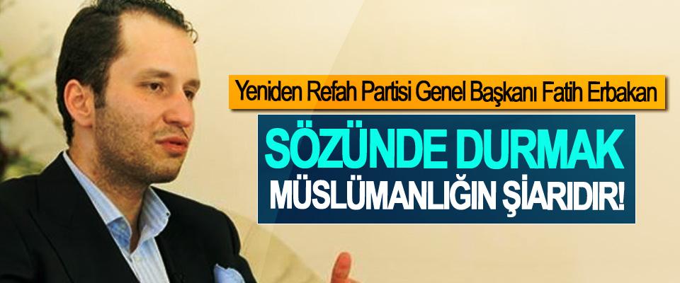 Yeniden Refah Partisi Genel Başkanı Fatih Erbakan; Sözünde durmak Müslümanlığın şiarıdır!