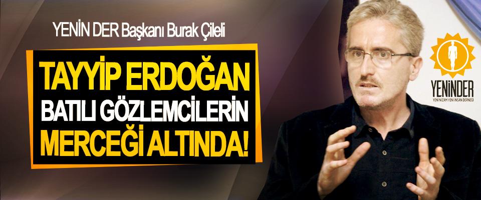 YENİN DER Başkanı Burak Çileli: Tayyip erdoğan batılı gözlemcilerin merceği altında!