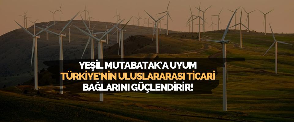 Yeşil Mutabatak'a Uyum Türkiye'nin Uluslararasi Ticari Bağlarini Güçlendirir!