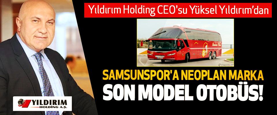 Yıldırım Holding CEO'su Yüksel Yıldırım'dan Samsunspor'a neoplan marka son model otobüs!