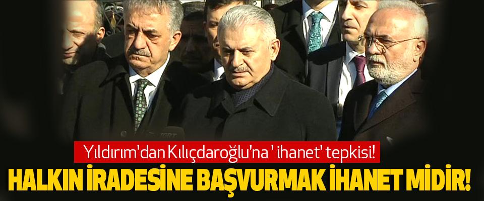 Yıldırım'dan Kılıçdaroğlu'na 'ihanet' tepkisi!