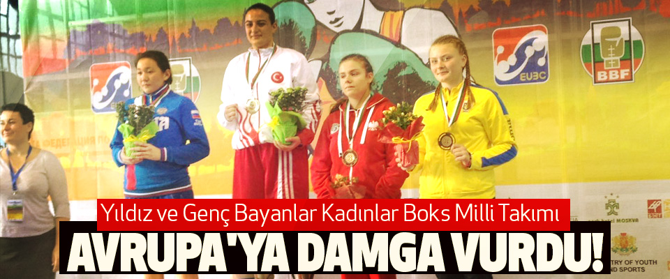 Yıldız ve Genç Bayanlar Kadınlar Boks Milli Takımı Avrupa'ya damga vurdu!
