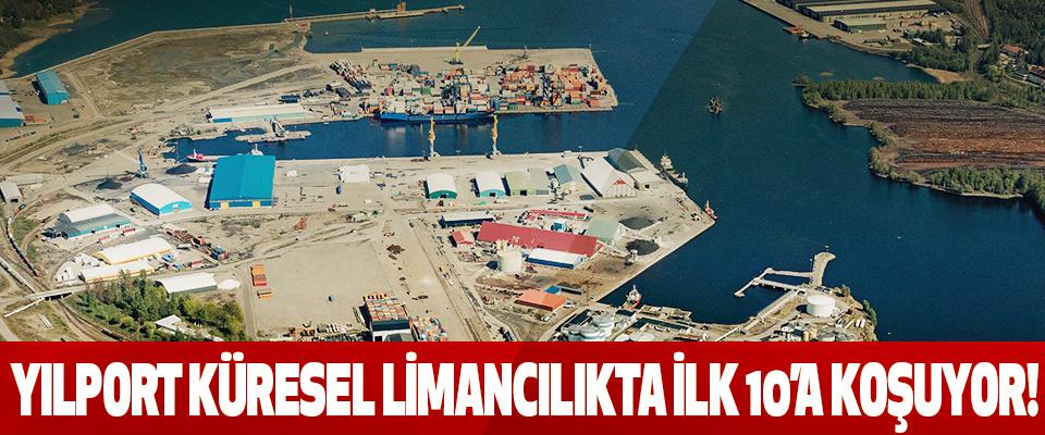 Yılport küresel limancılıkta ilk 10'a koşuyor!