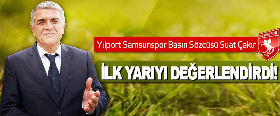 Yılport Samsunspor Basın Sözcüsü Suat Çakır ilk yarıyı değerlendirdi!