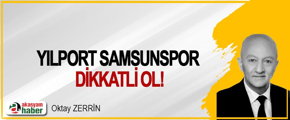Yılport Samsunspor dikkatli ol!