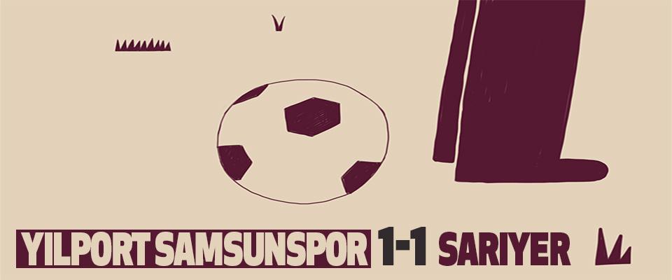 Yılport Samsunspor – Sarıyer: 1 – 1