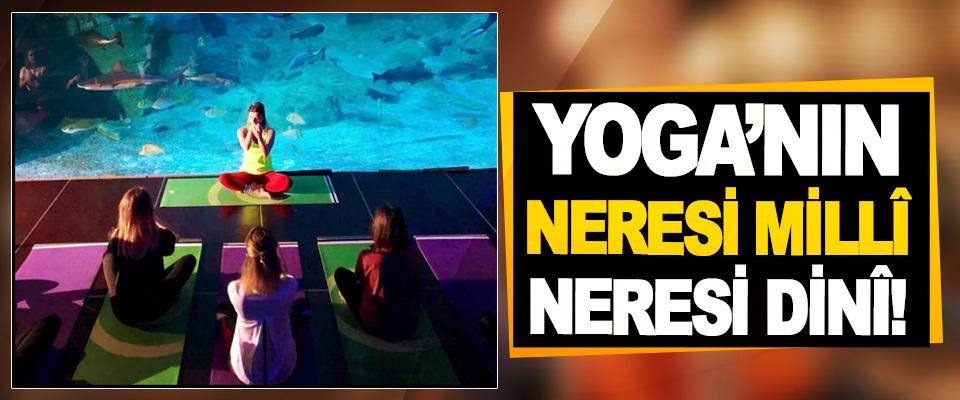 Yoga'nın neresi millî, neresi dinî!