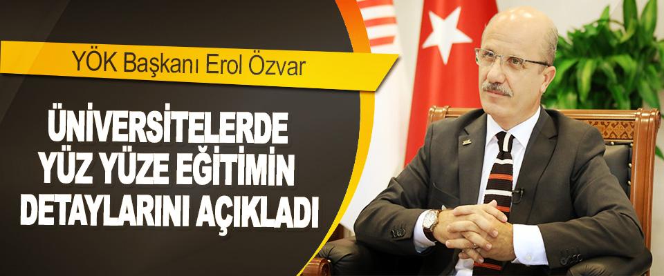 YÖK Başkanı Erol Özvar: Üniversitelerde Yüz Yüze Eğitimin Detaylarını Açıkladı